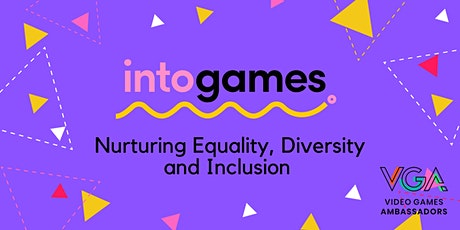 Into Games: Nurturing Equality, Diversity and Inclusion tickets