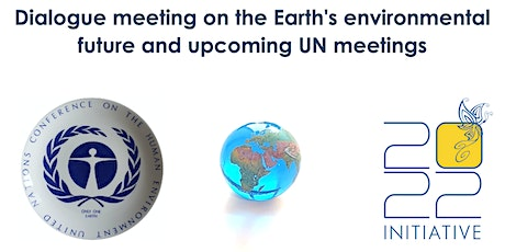 Dialogue meeting on the Earth's environmental future & upcoming UN meetings tickets