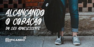 CURSO  ONLINE - ALCANÇANDO CORAÇÃO  ADOLESCENTE