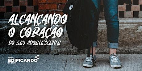 CURSO  ONLINE - ALCANÇANDO CORAÇÃO  ADOLESCENTE (1º SEMESTRE) 2021 ingressos