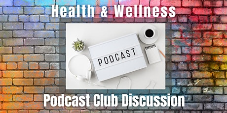 Monthly Health & Wellness Podcast Club Discussion - Get Ready to be Inspire tickets