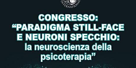 """CONGRESSO: """"PARADIGMA STILL-FACE E NEURONI SPECCHIO: LA NEUROSCIENZA DELLA biglietti"""