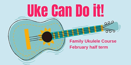 Uke Can Do It! - Family Ukulele Course  February half term 2021 tickets
