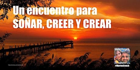 #MartesCoach: Soñar, Creer y Crear (Encuentros Semanales) entradas