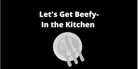 Let's Get Beefy- In the Kitchen tickets
