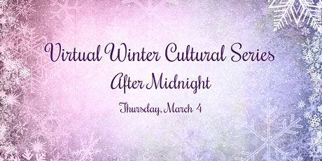 Virtual Winter Cultural Series - After Midnight tickets