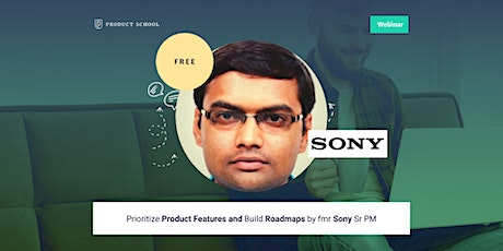 Webinar: Prioritize Product Features and Build Roadmaps by fmr Sony Sr PM tickets