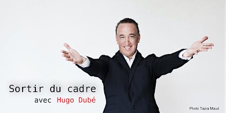 Conférence Hugo Dubé - Sortir du cadre billets