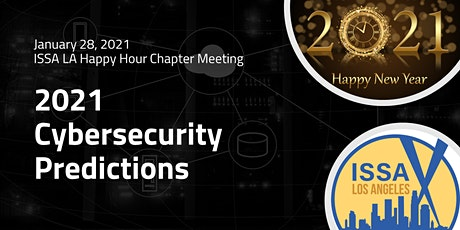 ISSA-LA January 28 Cybersecurity Predictions for 2021 (Happy Hour) tickets