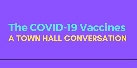 The COVID-19 Vaccine: A Town Hall Conversation tickets