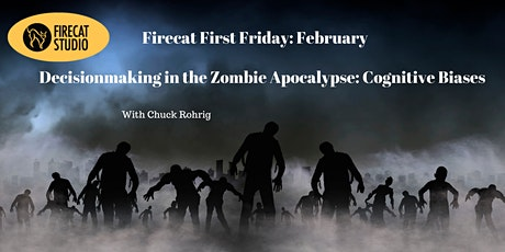 Firecat First Friday February: Decision-making in the Zombie Apocalypse tickets