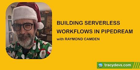 Building Serverless Workflows in Pipedream biglietti