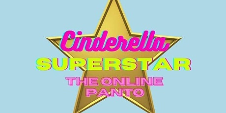 CINDERELLA SUPERSTAR: The Online Easter Panto!! tickets