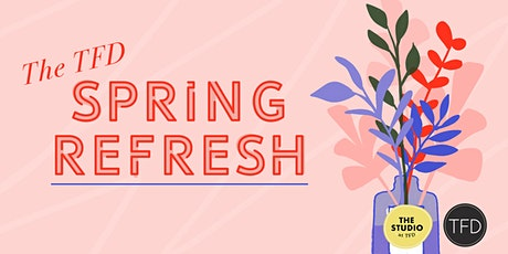 The TFD Spring Refresh tickets