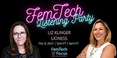 Feb 8th – FemTech Focus Listening Party (Liz Klinger, Lioness)