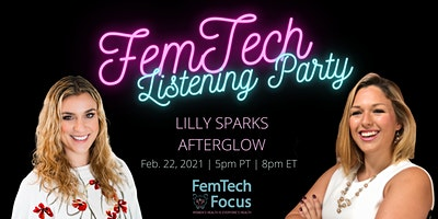 Feb  22nd – FemTech Focus Listening Party (Lilly Sparks, xoAfterglow)