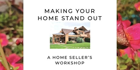 Making Your Home Stand Out - A Home Seller's Workshop tickets