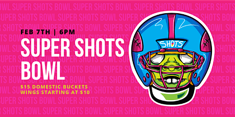Super SHOTS Bowl - Wynwood's Big Game Watch Party tickets