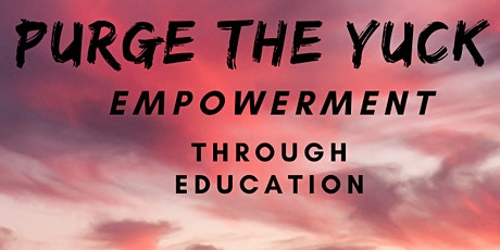Purge the Yuck-Empowerment through Education-Faith over Fear tickets