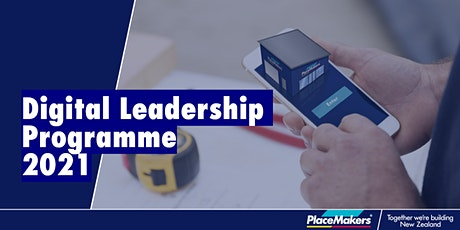 PlaceMakers Digital Leadership Programme - Whangarei 14 April 2021 tickets