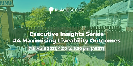 Executive Insights Series #4: Maximising Liveability Outcomes tickets
