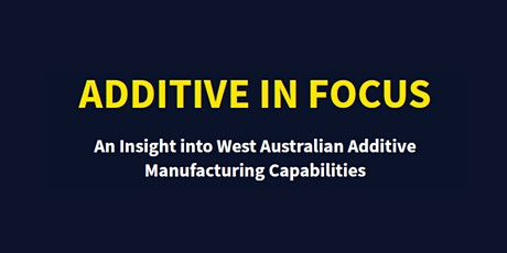 Additive in Focus-An insight into WA's Additive Manufacturing capabilities tickets