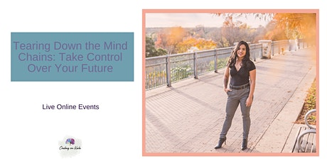 Tearing Down the Mind Chains: Take Control Over Your Future tickets