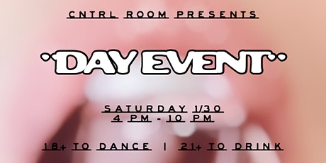 DAY EVENT by CNTRL ROOM 1/30 tickets