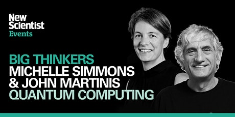 Quantum Computing with Michelle Simmons and John Martinis tickets