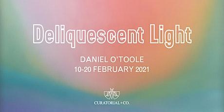 Daniel O'Toole   Deliquescent Light   Curatorial+Co. tickets