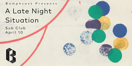 Bomphcast presents: A Late Night Situation II tickets