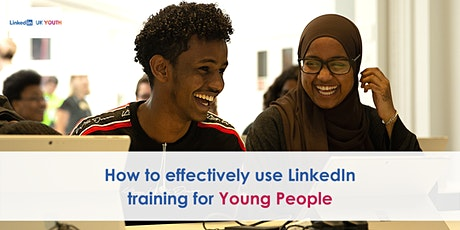 A guide to effectively using LinkedIn masterclass for young people tickets