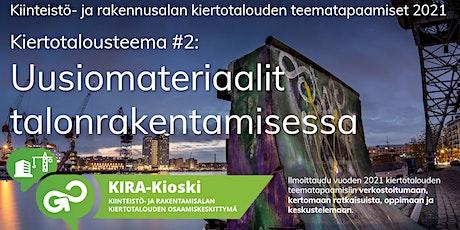KIRA Kiertotalouden teematapaaminen: Uusiomateriaalit talonrakentamisessa tickets