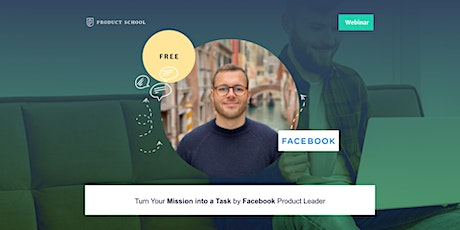 Webinar: Turn Your Mission into a Task by Facebook Product Leader tickets