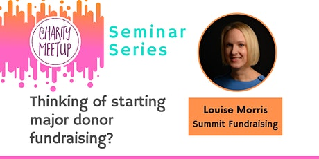 Charity Meetup Seminar - Thinking of starting major donor fundraising? tickets
