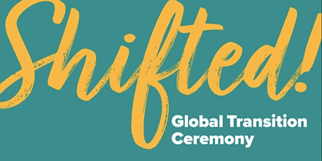 FREE Webinar Shifted Global Transition Ceremony tickets