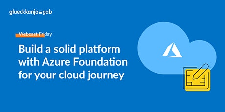 Build a solid platform with Azure Foundation for your cloud journey tickets