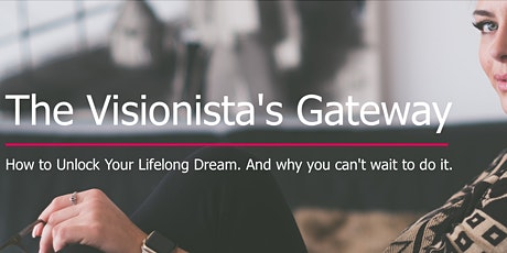 The Visionista's Gateway: How to unlock your lifelong dream. tickets