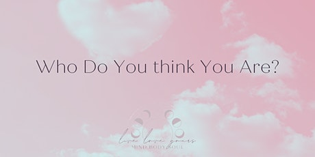 Who Do You Think You Are?  Self Love Event tickets