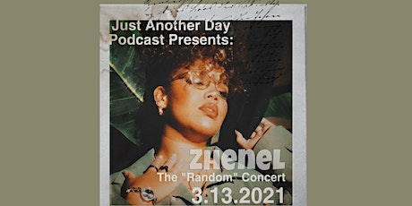 Just Another Day Podcast Presents: The Random Concert featuring Zhenel tickets