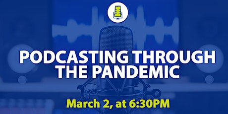 Podcasting through the Pandemic tickets