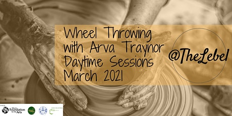 Wheel Throwing With Arva Traynor Daytime Sessions March 2021 tickets