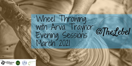 Wheel Throwing With Arva Traynor Evening Sessions March 2021 tickets