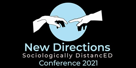 Sociologically Distanced  New Directions Conference 2021 tickets