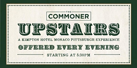 The Commoner Upstairs , A Hotel Monaco Experience tickets