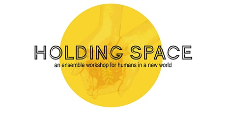 Holding Space: An Ensemble Workshop Series - DROP IN CLASSES tickets
