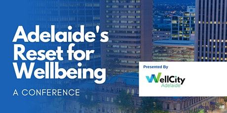 The Reset for Wellbeing: Exploring Adelaide as a City of Wellbeing tickets