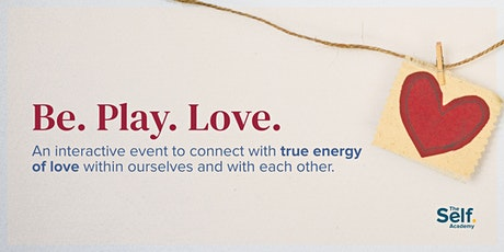 Be, Play, Love - Interactive event to connect with the energy Love. tickets
