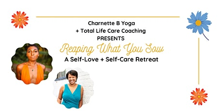 Reaping What You Sow: A Self-Love + Self-Care Retreat tickets