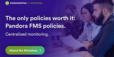 The only policies worth it: Pandora FMS policies. Centralized monitoring.